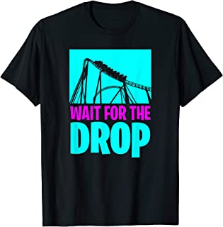 Wait for the Drop - Great gift for roller coaster enthusiast T-Shirt