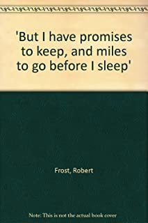 'But I have promises to keep, and miles to go before I sleep'