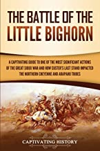 The Battle of the Little Bighorn: A Captivating Guide to One of the Most Significant Actions of the Great Sioux War and How Custer's Last Stand Impacted the Northern Cheyenne and Arapaho Tribes