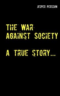 The War Against Society: A true story... (English Edition)