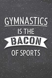 Gymnastics Is The Bacon Of Sports: Gymnastics Notebook, Planner or Journal | Size 6 x 9 | 110 Lined Pages | Office Equipment, Supplies |Funny Gymnastics Gift Idea for Christmas or Birthday