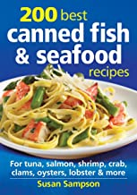 200 Best Canned Fish and Seafood Recipes: For Tuna, Salmon, Shrimp, Crab, Clams, Oysters,..