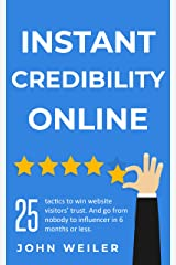 Instant Credibility Online: 25 tactics to win website visitors' trust. And go from nobody to influencer in 6 months or less. (Digital Marketing Success) Kindle Edition