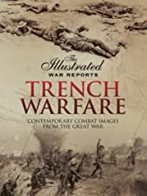 Trench Warfare: Contemporary Combat Images from the Great War (The Illustrated War Reports)