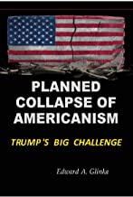 Planned Collapse of Americanism: Pres. Trumps Biggest Challenge