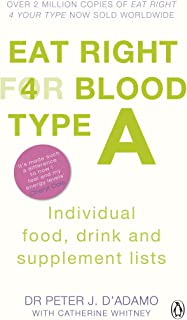 Eat Right for Blood Type A: Maximise your health with individual food, drink and supplement lists for your blood type