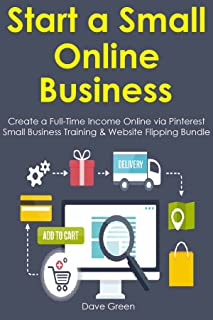 START A SMALL ONLINE BUSINESS: Create a Full-Time Income Online via Pinterest Small Business Training & Website Flipping Bundle