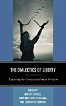 The Dialectics of Liberty: Exploring the Context of Human Freedom (Capitalist Thought: Studies in Philosophy, Politics, and Economics)