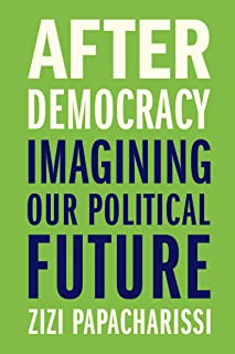 After Democracy: Imagining Our Political Future