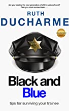 Black and Blue: Tips for Surviving Your Trainee : Tips for Police Trainers (Survival Series Book 2) (English Edition)