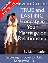 How to Create TRUE and LASTING Honesty in Your Marriage or Relationship (Growing in Love for Life Series Book 13)