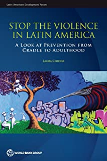 Stop the Violence in Latin America: A Look at Prevention from Cradle to Adulthood (Latin American Development Forum)