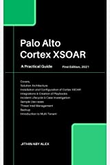 Palo Alto Cortex XSOAR: A Practical Guide Kindle Edition