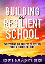 Building the Resilient School: Overcoming the Effects of Poverty With a Culture of Hope: Overcoming the Effects of Poverty...