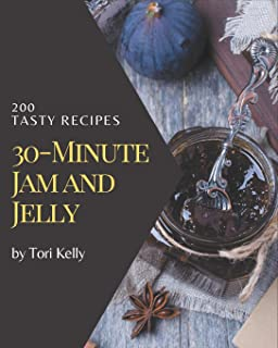 200 Tasty 30-Minute Jam and Jelly Recipes: Discover 30-Minute Jam and Jelly Cookbook NOW!