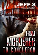 From Murderer to Conqueror: Crime: (Short Stories, Series) : (Crime: (Horror, Thriller, Suspense, Mystery, Death, Murder, Suspicion, Horrible, Murderer, Psychopath, Serial Killer, Haunted, C Book 1)