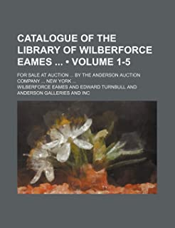 Catalogue of the Library of Wilberforce Eames (Volume 1-5); For Sale at Auction by the Anderson Auction Company New York