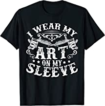 I Wear My Art On My Sleeve - Tattoo Art  T-Shirt