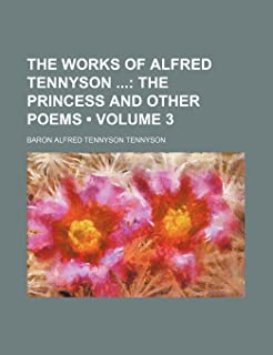 The Works of Alfred Tennyson (Volume 3); The Princess and Other Poems