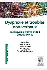 Dyspraxie et troubles non-verbaux: Faire avec la complexité : études de cas (NEUROPSYCHOLOGIE) Format Kindle