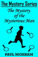 The Mystery of the Mysterious Man (The Mystery Series Short Story Book 3)