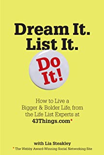Dream It. List It. Do It!: How to Live a Bigger & Bolder Life, from the Life List Experts at 43Things.com