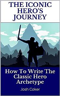 The Iconic Hero's Journey: How To Write The Classic Hero Archetype (Modern Monomyth Archetypes Book 1) (English Edition)