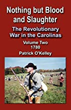 Nothing But Blood and Slaughter: The Revolutionary War in the Carolinas, Volume 2 1780