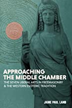 Approaching the Middle Chamber: The Seven Liberal Arts in Freemasonry & the Western Esoteric Tradition