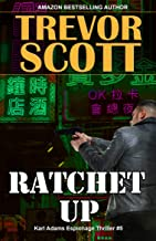 Ratchet Up (Karl Adams Espionage Thriller Series Book 5)