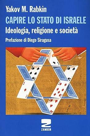 Capire lo stato di Israele. Ideologia, religione e società