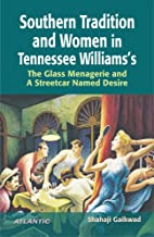 Southern Tradition and Women in Tennessee Williams' The Glass Menagerie and A Streetcar Named Desire