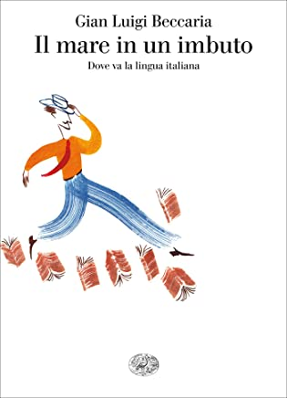 Il mare in un imbuto: Dove va la lingua italiana (Saggi)
