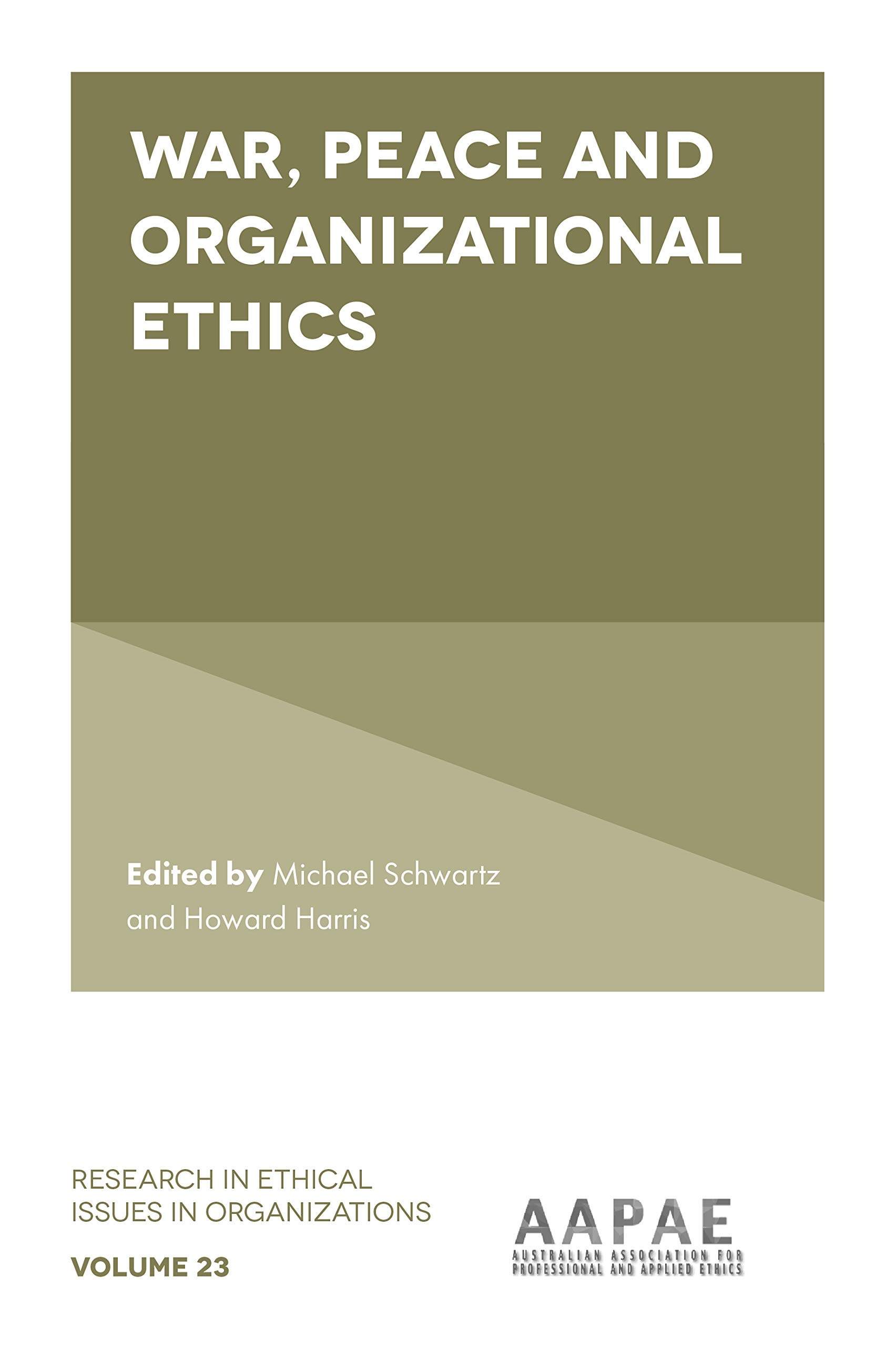 War, Peace and Organizational Ethics (Research in Ethical Issues in Organizations Book 23)