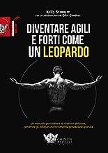 Diventare agili e forti come un leopardo. Un manuale di grande efficacia per risolvere le sindromi dolorose, prevenire gli...