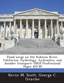 Flood Surge on the Rubicon River, California, Hydrology, Hydraulics, and Boulder Transport: Usgs Professional Paper 422-M
