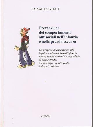 Prevenzione dei comportamenti antisociali nell'infanzia e nella preadolescenza. Un progetto di educazione alla legalità e alla tutela dell'infanzia presso scuole primarie e secondarie di primo grado.