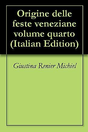 Origine delle feste veneziane volume quarto