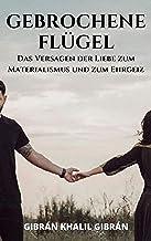 gebrochene Flügel: Das versagen der Liebe zum Materialismus und zum Ehrgeiz (German Edition)