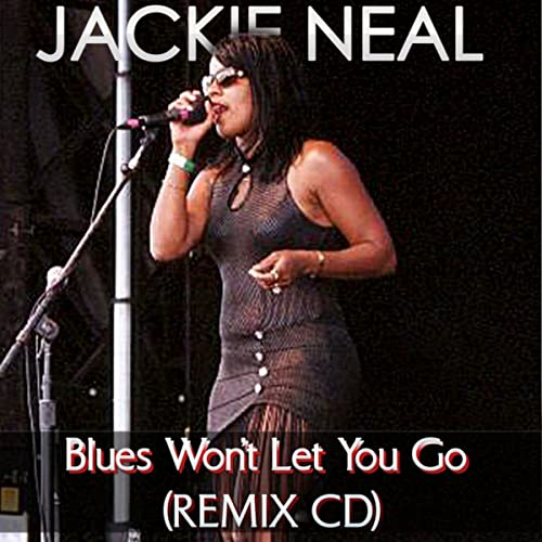 Blues Won T Let You Go Remix Cd By Jackie Neal On Amazon Music