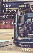 The Story of a Novel (Annotated): incl. biography of Thomas Wolfe