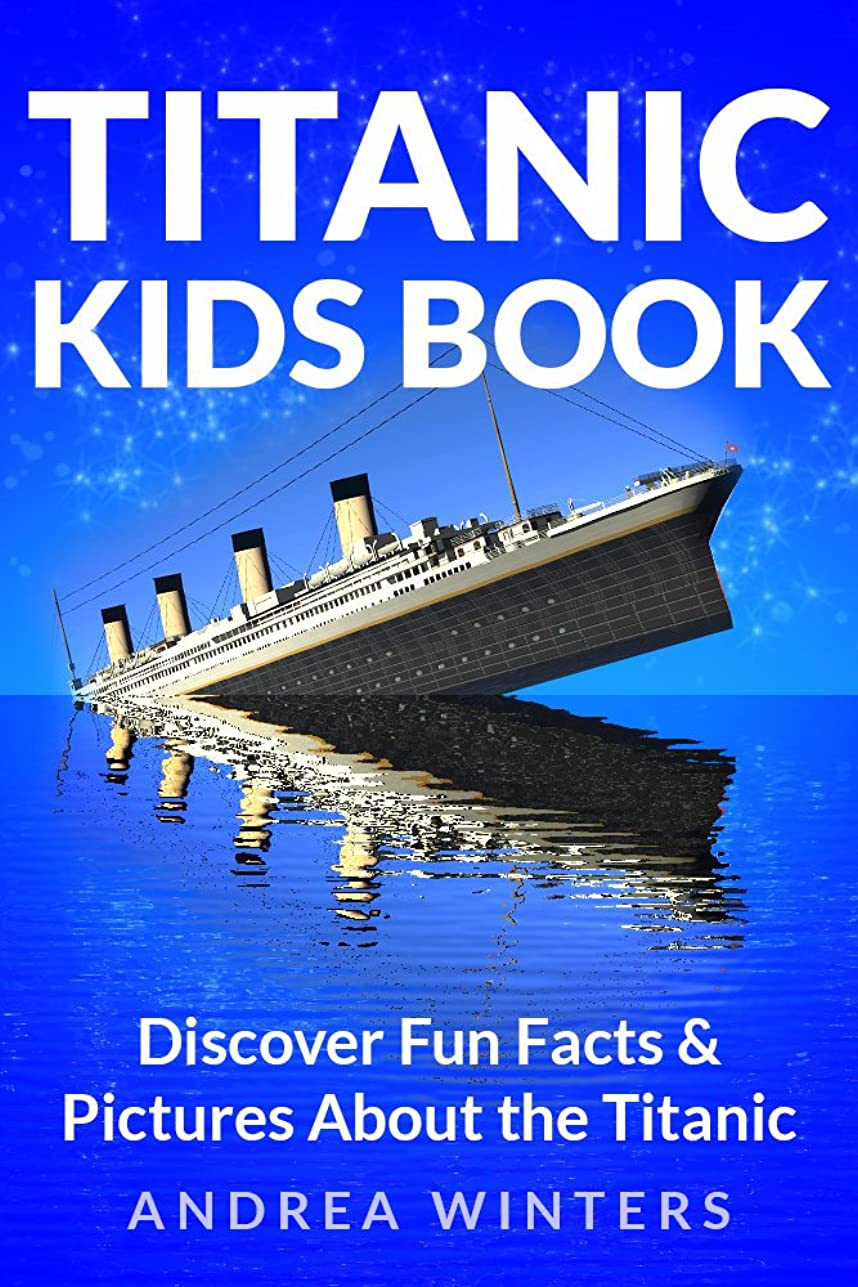 Titanic for Kids Book - Discover The History of The Titanic Ship, with Fun Facts & Pictures of It's Construction, Maiden Voyage, Passengers, Sinking & More! (Titanic History) (English Edition)