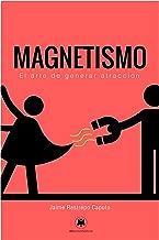 Magnetismo: El arte de generar atracción (Spanish Edition)