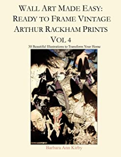 Wall Art Made Easy: Ready to Frame Vintage Arthur Rackham Prints Vol 4: 30 Beautiful Illustrations to Transform Your Home