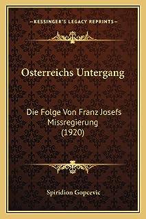 Osterreichs Untergang: Die Folge Von Franz Josefs Missregierung (1920)