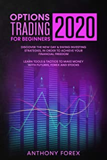 Options Trading for Beginners 2020: Discover the new day & swing investing strategies, in order to achieve your financial ...