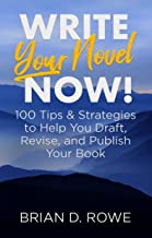 Write Your Novel Now! 100 Tips & Strategies to Help You Draft, Revise, and Publish Your Book (English Edition)