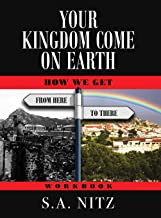 Your Kingdom Come On Earth: How We Get from Here to There - Workbook