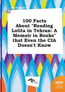 100 Facts about Reading Lolita in Tehran: A Memoir in Books That Even the CIA Doesn't Know