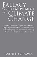 Fallacy of the Green Movement and Climate Change: Personal Collection of Papers and Responses Disputing Positions of the Epa-Environmental Protection Agency, ... by Al Gore, and Responses to Media Articles